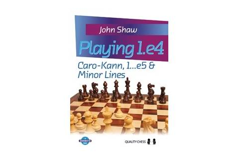 Playing 1.e4 - Caro-Kann, 1...e5 and Minor Lines by John Shaw