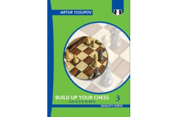 Build up your Chess 3 - Mastery by Artur Yusupov