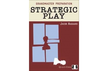 Grandmaster Preparation - Strategic Play (hardcover) by Jacob Aagaard